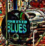 Fish Eyed Blues